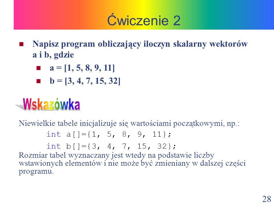 Ćwiczenie 2 Napisz program obliczający iloczyn skalarny wektorów a i b, gdzie. a = [1, 5, 8, 9, 11]